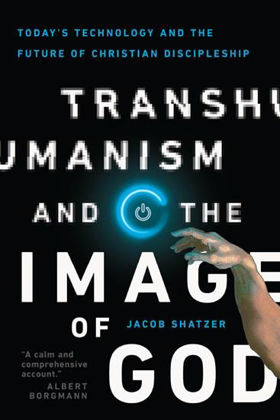 Picture of Transhumanism and the Image of God