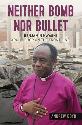 Picture of Neither bomb nor bullet: Benjamin Kwashi