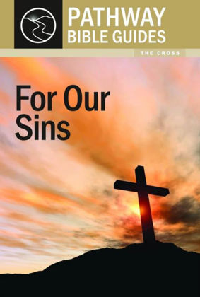 Picture of For our sins: The Cross (Pathway Bible Guides)