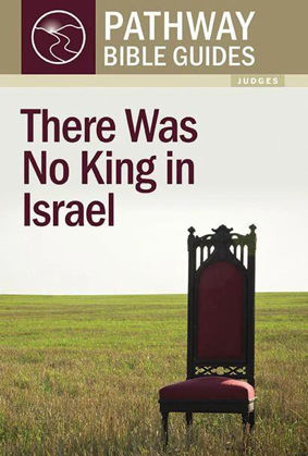 Picture of There was no king in Israel: Judges (Pathway Bible Guides)