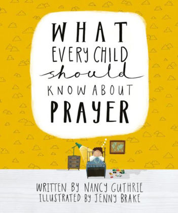 Picture of What every child should know about prayer
