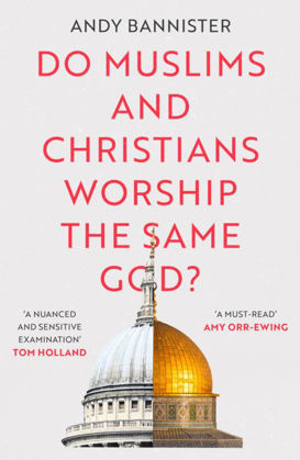 Picture of Do Muslims and Christians Worship the Same God?